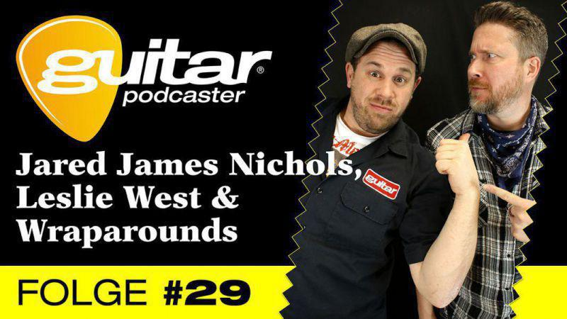 guitar-Podcaster, Folge 29: Jared James Nichols, Leslie West & Wraparounds